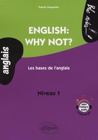 Pascal Jacquelin - English: why not? - Les bases de l'anglais niveau A1.