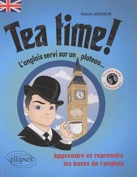 Pascal Jacquelin et Jean-Baptiste Guesdon - Tea Time ! - Apprendre et reprendre les bases de l'anglais.