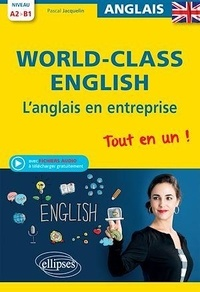 Pascal Jacquelin - World-Class English - L'anglais en entreprise Tout en un ! A2>B1.