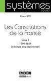 Pascal Jan - Les Constitutions de la France - Tome 1, 1791-1814 Le temps des expériences.