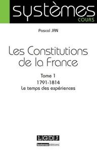 Les Constitutions de la France - Tome 1, 1791-1814 Le temps des expériences.pdf