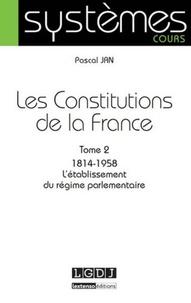 Pascal Jan - Les Constitutions de la France - Tome 2, 1814-1858 L'établissement du régime parlementaire.