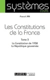 Pascal Jan - Les Constitutions de la France - Tome 3, La Constitution de 1958 ; La République gouvernée.