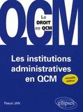 Pascal Jan - Les institutions administratives en QCM.