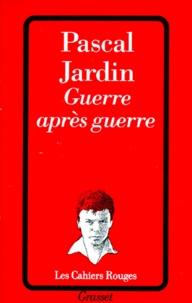 Pascal Jardin - Guerre après guerre.