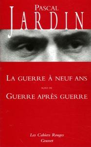 Pascal Jardin - La Guerre à neuf ans suivi de Guerre après guerre.