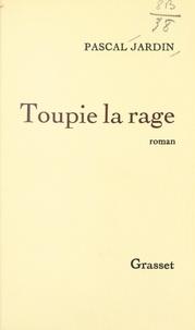 Pascal Jardin - Toupie la rage.