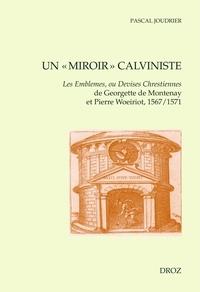 """Pascal Joudrier - Un """"""""miroir"""""""" calviniste - Les Emblèmes, ou Devises chrestiennes de Georgette de Montenay et Pierre Woeiriot 1567/1571."""