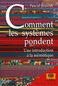 Pascal Jouxtel - Comment les systèmes pondent - Une introduction à la mémétique.