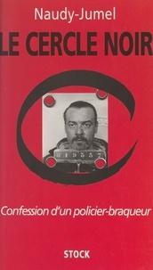 Pascal Jumel et A.-M. Morice - Le cercle noir - Confession d'un policier-braqueur.