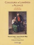 Pascal Jung et Jean-Claude Wey - Couleurs et lumières d'Alsace - Libre regard sur quelques artistes peintres alsaciens 1870-1970.