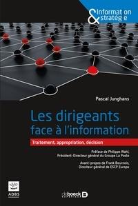 Pascal Junghans - Les dirigeants face à l'information - Traitement, appropriation, décision.