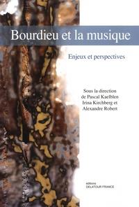 Pascal Kaelblen et Irina Kirchberg - Bourdieu et la musique - Enjeux et perspectives.