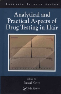 Analytical and Practical Aspects of Drug Testing in Hair - Pascal Kintz |