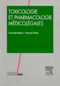 Pascal Kintz et  Collectif - Toxicologie et pharmacologie médicolégales.