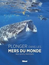 Pascal Kobeh - Plonger dans les mers du monde - Mes spots préférés.