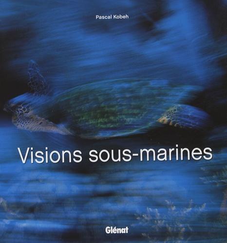Pascal Kobeh - Visions sous marines.