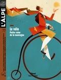 Pascal Kober - L'Alpe N° 77, juillet-août- : Le vélo - Petite reine de la montagne.