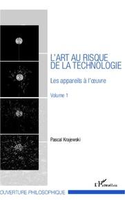 Pascal Krajewski - L'art au risque de la technologie - Volume 1, Les appareils à l'oeuvre.
