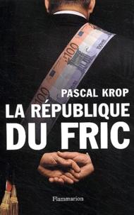 Pascal Krop - La République du fric.