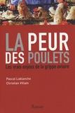 Pascal Lablanche et Christian Villain - La peur des poulets - Les vrais enjeux de la grippe aviaire.