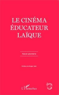 Pascal Laborderie - Le cinéma éducateur laïque.