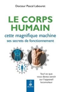 Le corps humain, cette magnifique machine, ses secrets de fonctionnement - Tout ce que vous devez savoir sur lappareil locomoteur.pdf