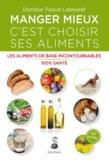Pascal Labouret - Manger mieux c'est choisir ses aliments - Les aliments de base incontournables 100% santé.