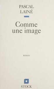 Pascal Lainé - Comme une image.