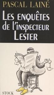 Pascal Lainé - Les enquêtes de l'inspecteur Lester.