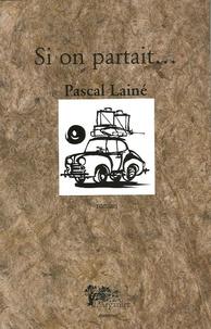 Pascal Lainé - Si on partait....