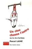 Pascal Lainé - Un clou chasse l'autre - Ou la vie d'artiste.