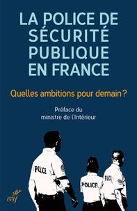 La police de sécurité publique en France - Quelles ambitions pour demain ?- Contributions pour une police au service de la population dans les métropoles et agglomérations - Pascal Lalle pdf epub