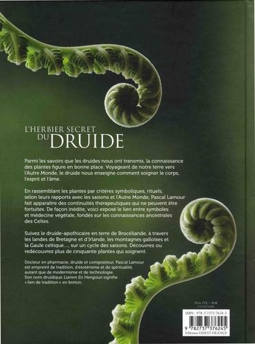 L'herbier secret du druide. Des plantes pour les hommes et les esprits