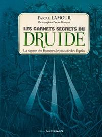 Pascal Lamour - Les carnets secrets du druide - La sagesse des Hommes, le pouvoir des Esprits.