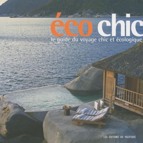 Pascal Languillon et Kate O'Brien - Ecochic - Le guide du voyage chic et écologique.