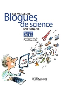 Pascal Lapointe - Les meilleurs blogues de science en français – Sélection 2014 - Sélection 2014.