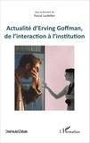 Pascal Lardellier - Actualité d'Erving Goffman, de l'interaction à l'institution.