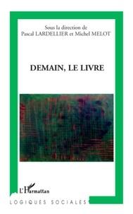 Pascal Lardellier et Michel Melot - Demain, le livre.