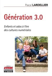 Génération 3.0- Enfants et ados à l'ère des cultures numérisées - Pascal Lardellier |