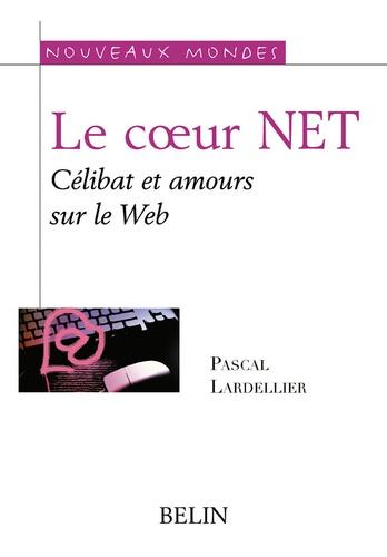 Pascal Lardellier - Le coeur NET - Célibat et @mours sur le Web.