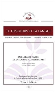 Pascal Lardellier - Le discours et la langue N° 6.2/2014 : Parlers de table et discours alimentaires.