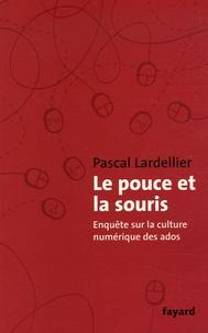 Pascal Lardellier - Le pouce et la souris - Enquête sur la culture numérique des ados.