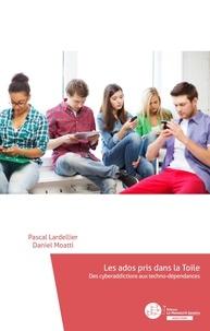 Pascal Lardellier et Daniel Moatti - Les ados pris dans la Toile - Des cyberaddictions et autres techno-dépendances.