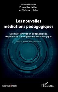 Pascal Lardellier et Thibaud Hulin - Les nouvelles médiations pédagogiques - Design et innovation pédagogiques, expériences d'enseignement technologique.