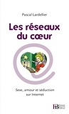 Pascal Lardellier - Les réseaux du coeur - Sexe, amour et séduction sur Internet.