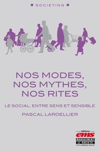 Pascal Lardellier - Nos modes, nos mythes, nos rites - Le social, entre sens et sensible.