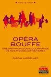 Pascal Lardellier - Opéra bouffe - Une anthropologie gourmande de nos modes alimentaires.