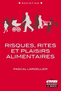 Pascal Lardellier - Risques, rites et plaisirs alimentaires.