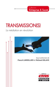 Pascal Lardellier - Transmission S, la médiation en révolution.